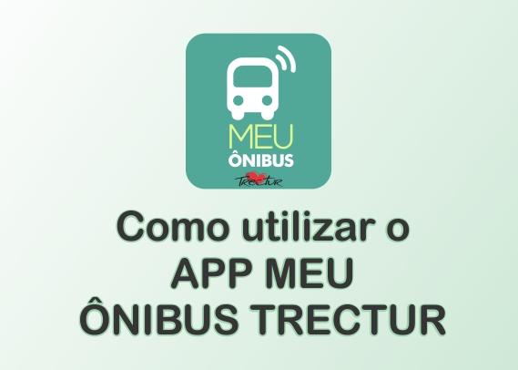Tutorial Como Utilizar o App Meu Ônibus TRECTUR